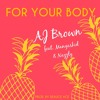 AJ brown ft. Mangaskid & Nazzly_ for your body