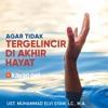 Mutiara Hikmah: Tips Istiqomah Agar tidak Tergelincir di Akhir Hayat - Ustadz Muhammad Elvi Syam