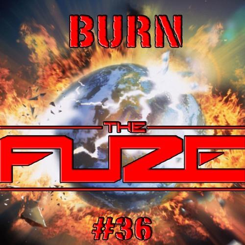 Burn The Fuze #36