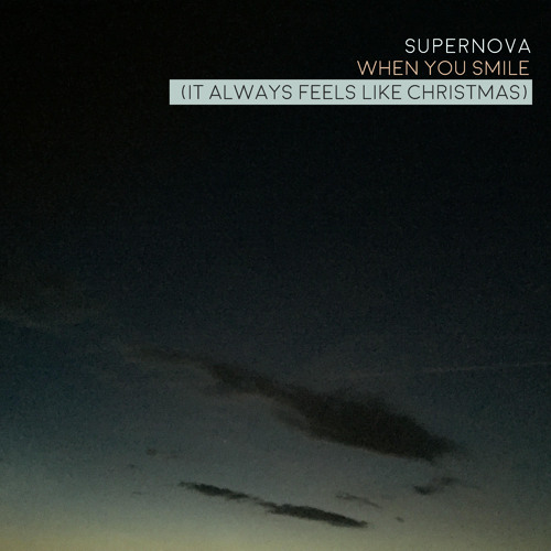 The Supernova - When You Smile (It Always Feels Like Christmas)