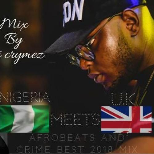 Naija Meets Uk Afrobeat Mix 2018 By Djcrymez by djcrymez | Free