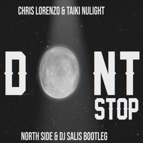Chris Lorenzo & Taiki Nulight- Don't Stop (North Side & Dj Salis Bootleg)[FREE DOWNLOAD]