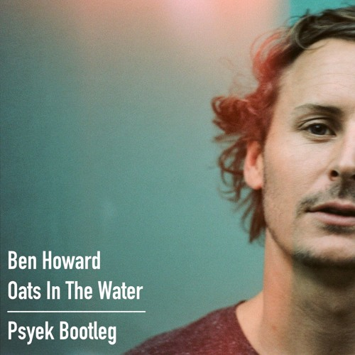 Ben Howard - Oats In The Water (Psyek Bootleg) | FREE DOWNLOAD