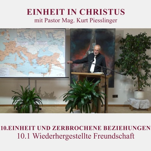 10.1 Wiederhergestellte Freundschaft - EINHEIT UND ZERBROCHENE BEZIEHUNGEN | Kurt Piesslinger