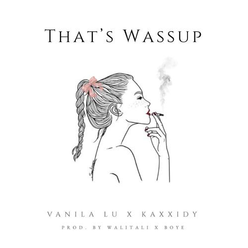 That's Wassup - Vanila Lu X Kaxxidy