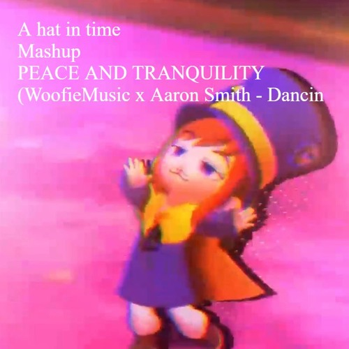 A Hat In Time - PEACE AND TRANQUILITY Mashup (A hat in time X Aaron