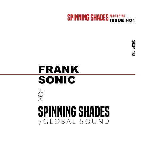 FRANK SONIC for SPINNING SHADES MAGAZINE [ ISSUE NO1 ]
