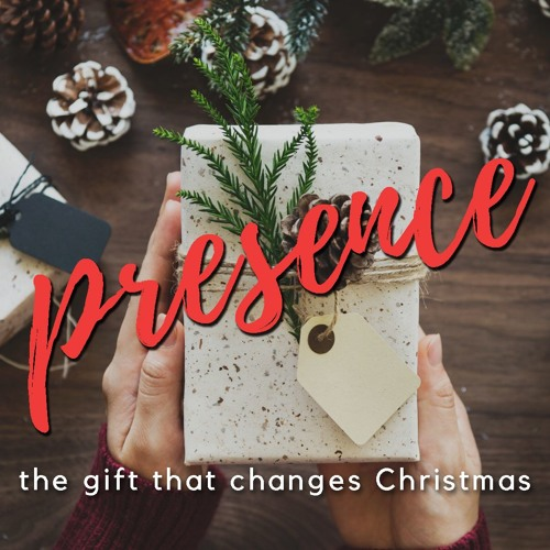 Presence- The Gift That Changes Christmas