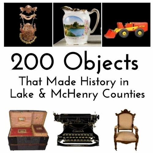 200 Objects that made History in Lake and McHenry Counties
