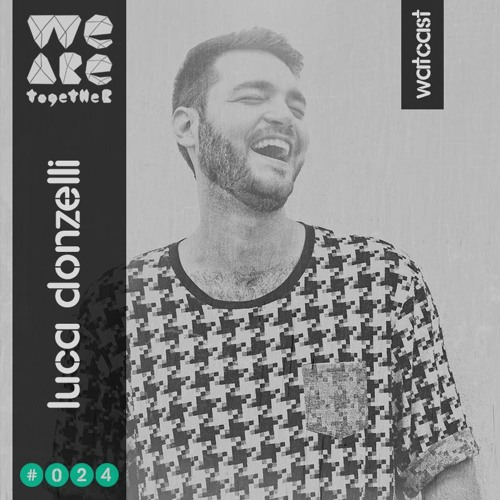 WATCAST #024 - Luca Donzelli  - We Are Together
