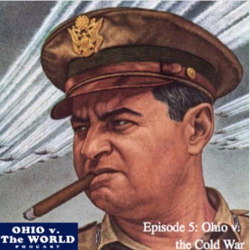 Episode 5: Ohio v. the Cold War (Curtis Lemay)
