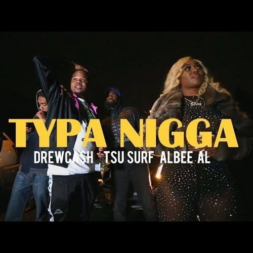 TSU SURF X DREW CASH X Albee Al - Typa Nigga (Dir  By Kapomob Films