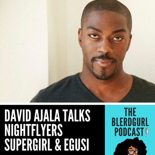 11 David Ajala On Nightflyers, Supergirl, Drunken Prawns & Egusi