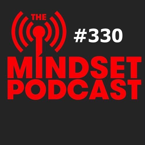 The Mind Set Podcast: Episode 330
