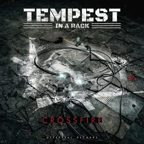 Hyperreal Presents: Tempest In A Rack - Crossfire [Electronic/Rock/Industrial]