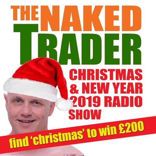 The Naked Trader Christmas / New Year 2019 Radio Show
