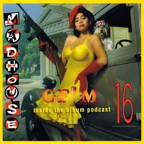 GFM's Inside The Album Podcast - Madhouse 16