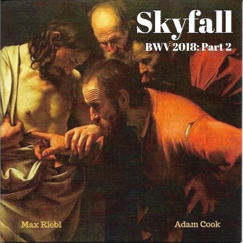 Max Riebl & Adam Cook - Skyfall: BWV 2018 Part 2