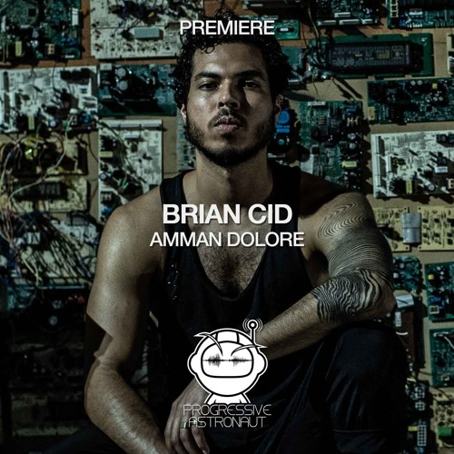 PREMIERE: Brian Cid - Amman Dolore (Original Mix) [Balance Music]
