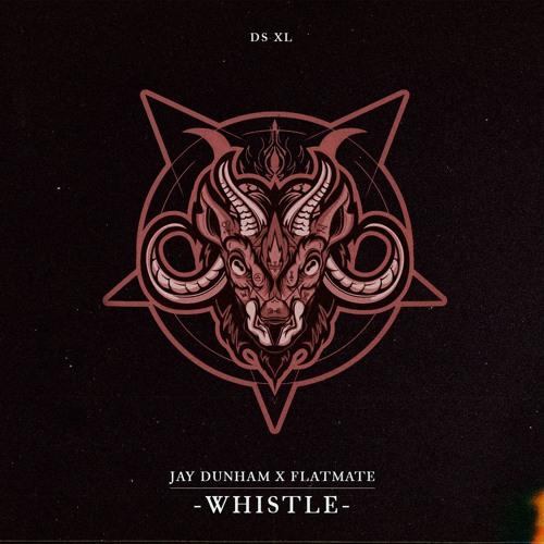 Jay Dunham x Flatmate - Whistle [DOPE SQVAD]