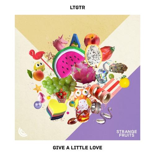LTGTR - Give A Little Love 🍉
