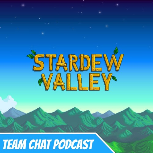 Let's Talk About Stardew Valley - Team Chat Podcast Ep. 147