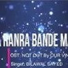 Pa Ranra Bande Mayan   OST NOT OUT By Our Vines   Bilawal Sayed