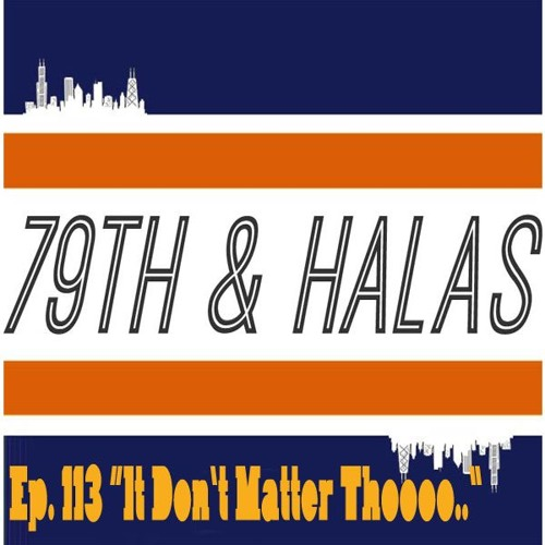 "79th and Halas Ep. 113 - ""It Don't Matter Tho"" Feat. @TreyBizzy"