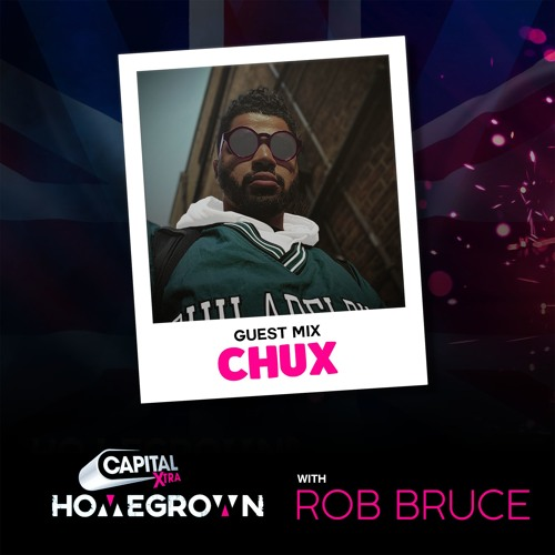 Capital XTRA | Chux Guest Mix | Homegrown Show w/ Rob Bruce