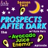 Prospects After Dark - The Avocado Juice Enema Episode