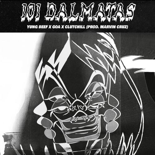 Yung Beef X GOA X Clutchill X Marvin Cruz - 101 Dalmatas (Prod. By Marvin Cruz)