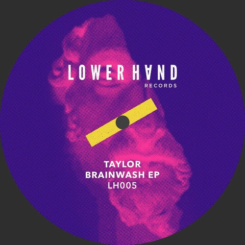 Taylor | A2 Brainwash (Original Mix) [Lowerhand]