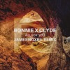 BONNIE X CLYDE - All For You (James Noxbil Remix) [FREE BASSiCS EXCLUSiVE]