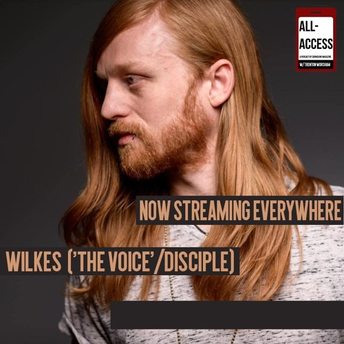 All-Access #3: WILKES (The Voice/Disciple)