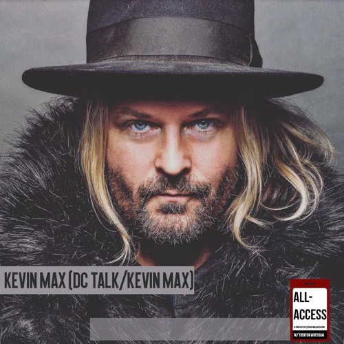 All-Access #4: Kevin Max (DC Talk)