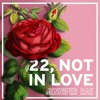 22, Not in Love