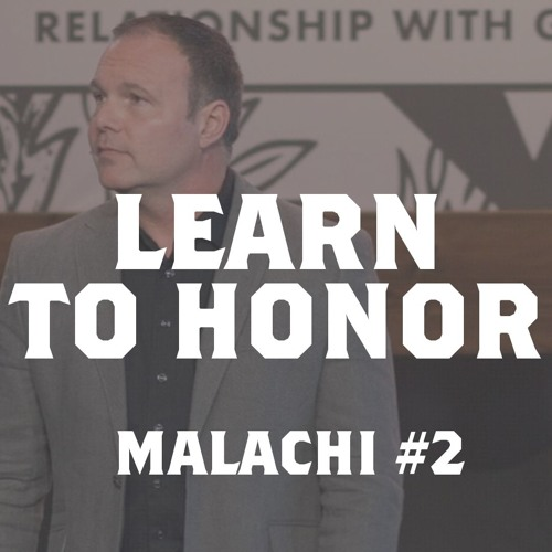 Malachi #2 - Learn to Honor