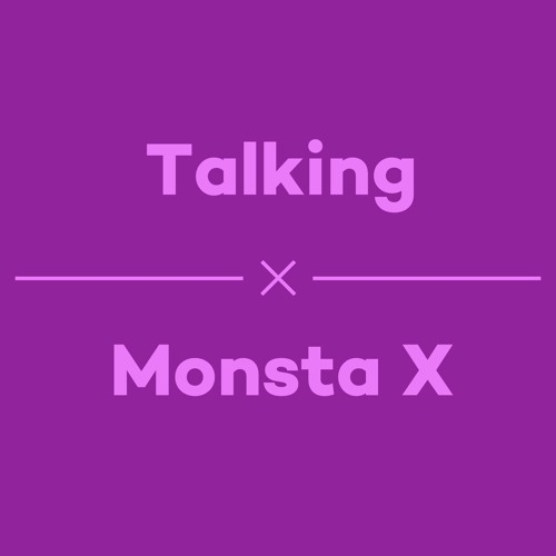 Episode 37 - Talking Monsta X