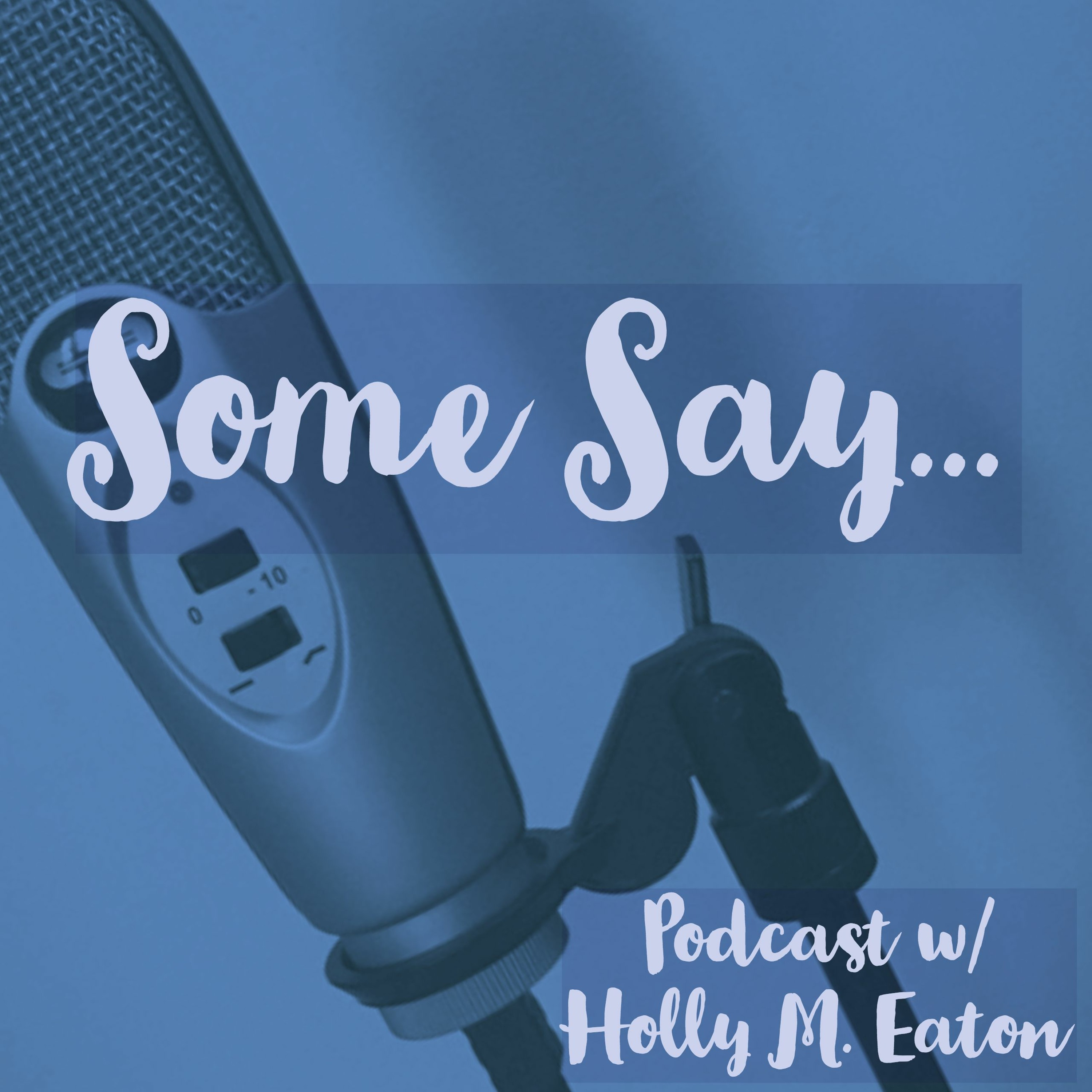 Some Say... Podcast! w/Holly, Ep. 7 Kelly R. Haydon