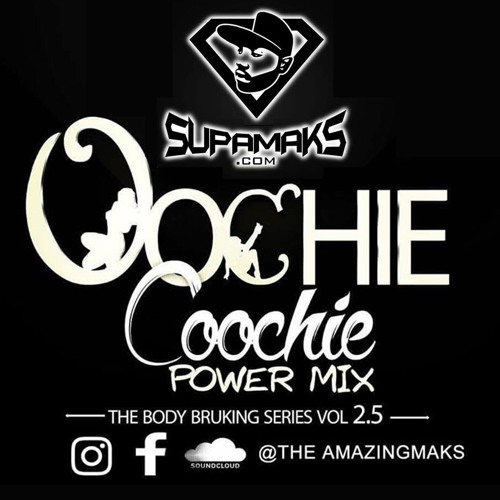 Supamaks.com Presents Oochie Coochie Power Mix (the Body Bruking Series)  Vol 2.5 **FREE DOWNLOAD**