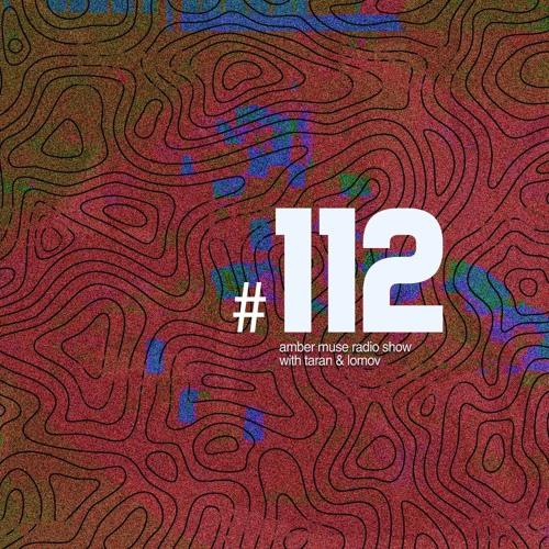 Amber Muse Radio Show #112 with Taran & Lomov // 29 Nov 2018