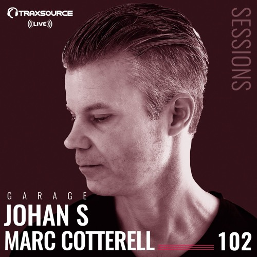 TRAXSOURCE LIVE! Garage Sessions #102 - Marc Cotterell and Johan S