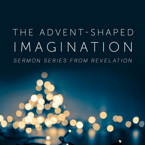The Advent-Shaped Imagination: Sermon Series from Revelation