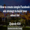 Episode #34 -  How to create a simple Facebook ads strategy to build your email list