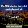 Episode #59 -  Why NOW is the best time to start running Facebook ads
