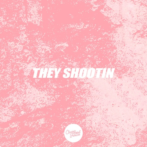 Clear Soul Forces - They Shootin