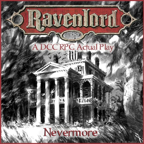 Ravenlord 04 - Nevermore (DCC RPG Actual Play)