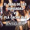 ✘ EL BAILE DE LAS EGRESADAS vs PLA CACHA PLA ✘ Dj Anselmix