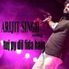 Tuj Py dil fida - Arijit Singh New song 2018