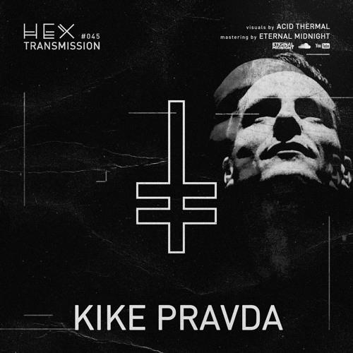 HEX Transmission #045 - Kike Pravda